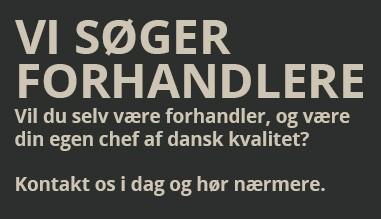 Vi søger forhandlere. Vil du selv være forhandler og være din egen chef af dansk kvalitet? Kontakt o